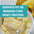 Sorvete fit com Whey Protein